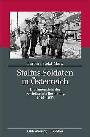 """Barbara Stelzl-Marx: """"Stalins Soldaten in Österreich. Die Innensicht der sowjetischen Besatzung 1945-1955"""", Wien/München, 864 Seiten, 49,80 Euro, Böhlau/Oldenbourg 2012."""
