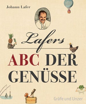 Johann LaferLafers ABC der GenüsseVerlag Gräfe und Unzer416 Seiten, 20,50 Euro