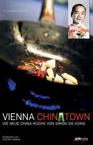 """Florian Holzer, """"Vienna Chinatown. Die neue China-Küche von Simon Xie Hong"""", Pichler 2012, 208 S., € 24,99"""