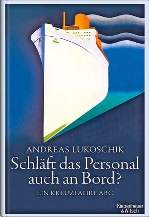 Andreas LukoschikSchläft das Personal auch an Bord? Ein Kreuzfahrt-ABCVerlag Kiebenheuer & Witsch288 Seiten, 17,50 Euro