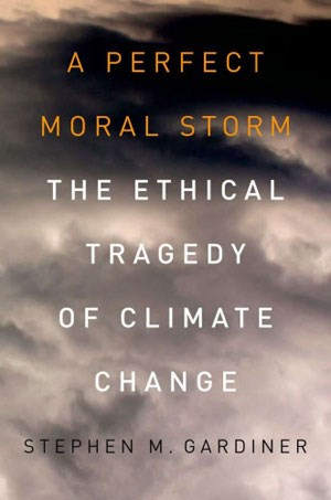"Stephen M. Gardiner:  ""A Perfect Moral Storm"", Oxford University Press. 512 S., 