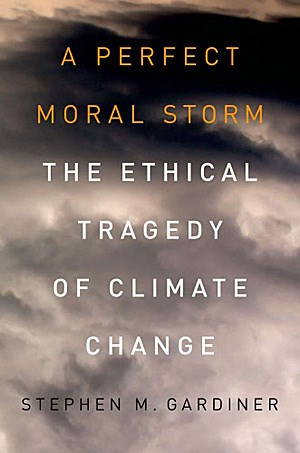 "Stephen M. Gardiner: ""A Perfect Moral Storm"", Oxford University Press. 512 S., 2011"