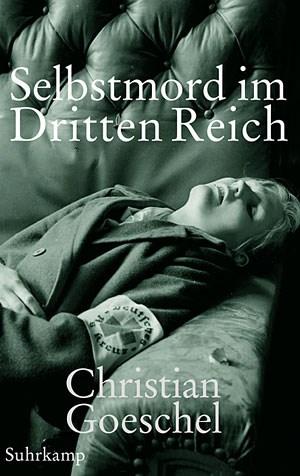 """Christian Goeschel: """"Selbstmord im Dritten Reich"""". Aus dem Englischen von Klaus Binder. Euro 21,90 / 338 Seiten. Suhrkamp, Berlin 2011"""