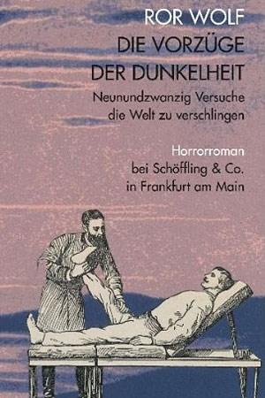 """Ror Wolf: """"Die Vorzüge der Dunkelheit. Neunundzwanzig Versuche die Welt zu verschlingen. Horrorroman."""" Euro 25,70 /272 Seiten. Schöffling, Frankfurt/Main 2012"""