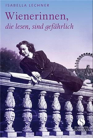 Isabella LechnerWienerinnen, die lesen, sind gefährlichElisabeth Sandmann Verlag 2012160 Seiten, 12,95 Euro