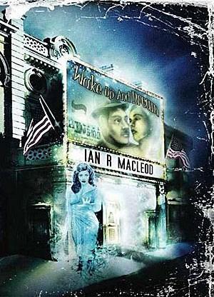 """Ausgezeichnet als bester Alternativweltroman: Ian R. MacLeods """"Wake Up and Dream"""" (PS Publishing 2011)"""