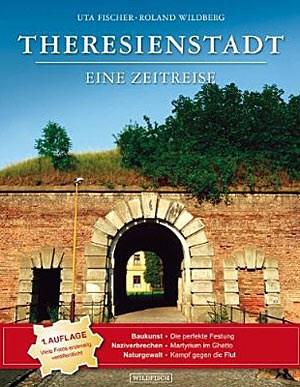 """Roland Wildberg & Uta Fischer: """"Theresienstadt - Eine Zeitreise"""", Wildfisch Verlag, Berlin 2011. 368 Seiten, € 30,70."""