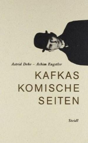 """Astrid Dehe, Achim Engstler, """"Kafkas  komische Seiten""""  29,80 Euro / 328 Seiten. Göttingen, Steidl 2011"""