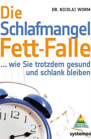 """Nicolai Worm: """"Die Schlafmangel-Fett- Falle"""". 14,95 Euro, Systemed Verlag 2011"""