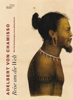 """Adelbert von Chamisso, """"Reise um die Welt"""". Euro 81,30 (bis Jänner 2013, danach ¬ 101, 80) / 519 Seiten, Die Andere Bibliothek 2012"""