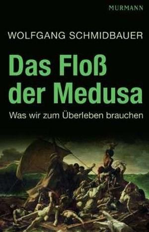 """Wolfgang Schmidbauer, """"Das Floß der Medusa. Was wir zum Überleben brauchen"""". € 19,90 / 206 Seiten. Murmann-Verlag, Hamburg 2012"""