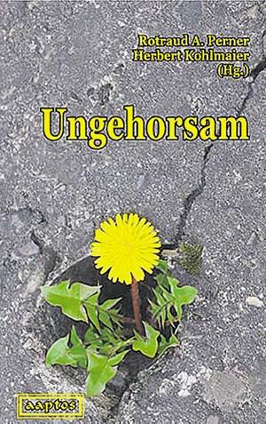 "Rotraud A. Perner, Herbert Kohlmaier (Hg.), ""Ungehorsam"". € 22,-, 338 S., Aaptos-Verlag 2012"