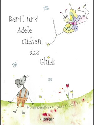 """Soeben hat Heide-Marie Smolka das Kinderbuch """"Bertl und Adele suchen das Glück"""" mit Illustrationen von Brigitta Knoll veröffentlicht."""