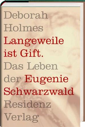 """Deborah Holmes:""""Langeweile ist Gift. Das Leben der Eugenie Schwarzwald""""388 Seiten, 28,90 EuroResidenz Verlag, 2012ISBN: 9783701732036"""
