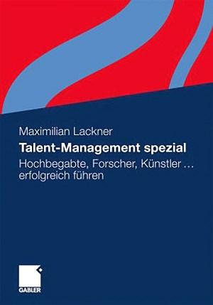 Talent-Management spezial: Hochbegabte, Forscher, Künstler ... erfolgreich führen von Maximilian Lackner ist am 21.10.2011 im Gabler Verlag erschienen