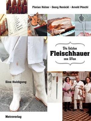 Florian Holzer/Georg Renöckl/Arnold PöschlDie letzten Fleischhauer von WienMetroverlag160 Seiten, € 25,-ISBN: 978-3-99300-098-1