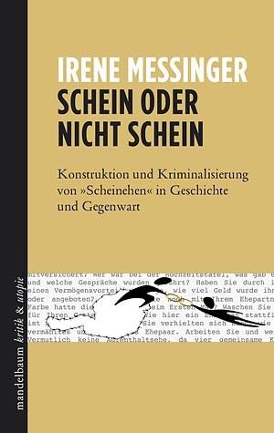 """Irene Messinger: Schein oder nicht Schein. Konstruktion und Kriminalisierung von """"Scheinehen"""" in Geschichte und GegenwartMandelbaum 2012ISBN: 3-85476-618-1"""