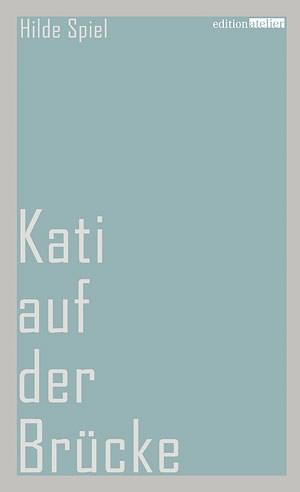 Hilde Spiel: Kati auf der BrückeMit einem Nachwort von David Axmannedition atelier 2012192 SeitenISBN 978-3-902498-58-8