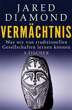 """Jared Diamond: """"Vermächtnis. Was wir von traditionellen Gesellschaften lernen können"""". S. Fischer 2012, € 25,70"""