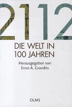 """Ernst A. Grandits: """"2112. Die Welt in 100 Jahren"""". Olms 2012, € 20,40"""