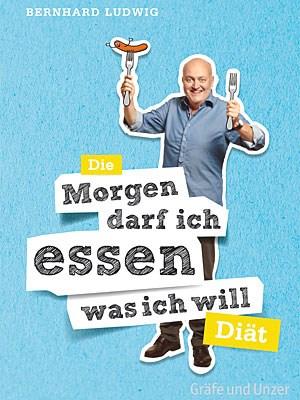 """Bernard LudwigDie """"Morgen darf ich essen, was ich will""""-DiätISBN: 9783833827365, 160 Seiten, 160 Seiten, Taschenbuch, Verlag: GRÄFE UND UNZER Verlag GmbH , Euro 16,90"""
