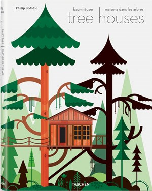 "Philip Jodidio: ""Tree Houses. Fairy Tale Castles in the Air"", Taschen-Verlag"