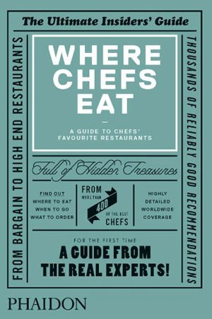 """Where Chefs Eat"", Phaidon 2013, € 20,99, wherechefseat.com"