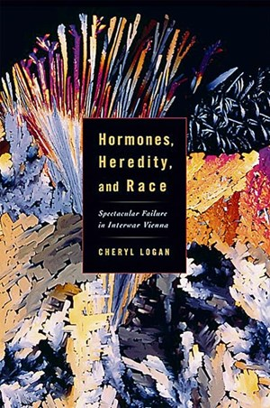 "Cheryl Logan: ""Hormones, Heredity, and Race: Spectacular Failure in Interwar Vienna"", New Brunswick 2013, Rutgers University Press, 244 Seiten, € 51,-"