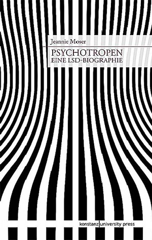 "Jeannie Moser: ""Psychotropen. Eine LSD-Biographie"", Konstanz University Press, 2013, 275 Seiten, 35,90 Euro"