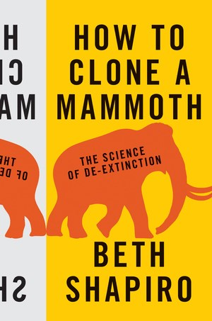 "Beth Shapiro:""How to Clone a Mammoth: The science of de-extinction"". € 18,95 / 220 Seiten, Princeton University Press, Princeton/Oxford 2015."