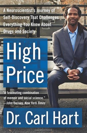 "Carl Hart, ""High Price. A Neuroscientist's Journey of Self-Discovery That Challenges Everything You Know About Drugs and Society"". HarperCollins, New York 2013"