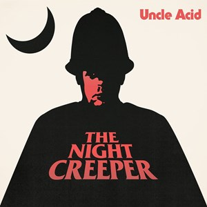 Uncle Acid & The Deadbeats: The Night Creeper (Metal Blade Records).