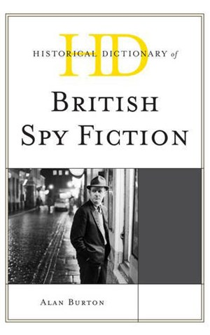 "Alan Burton: ""Historical Dictionary of British Spy Fiction"", 528 Seiten, Rowman & Littlefield Publishers 2016."