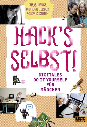 "Chris Köver, Daniela Burger, Sonja Eismann: ""Hack's selbst! Digitales Do it yourself für Mädchen."" Beltz & Gelberg 2015."
