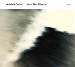 "Avishai Cohen: ""Into the Silence"" ECM/Lotus"