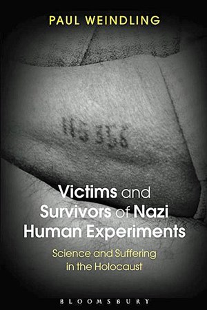 "Paul Weindling, ""Victims and Survivors  of Nazi Human Experiments: Science and Suffering in the Holocaust"". € 24,30 / 336 Seiten. Bloomsbury, London 2015"