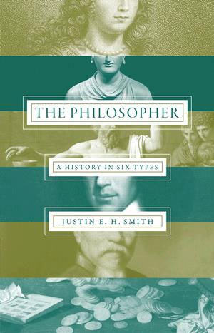 "Justin E. H. Smith, ""The Philosopher. A History in Six Types"". € 22,95 / 272 S. Princeton University Press, Princeton 2016"