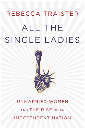 Rebecca TraisterAll the Single LadiesUnmarried Women and the Rise of an Independent NationSimon & Schuster 2016339 Seiten, 25,60 Euro