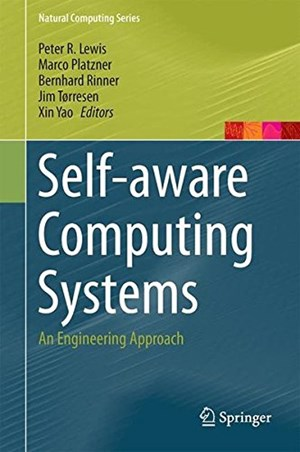 Lewis, P.R., Platzner, M., Rinner, B., Torresen, J. & Yao, X. (Hg.): Self-aware Computing Systems: An Engineering Approach. Springer, Heidelberg, 324 Seiten, E-Book: 91,62 Euro, Hardcover: 120,99)