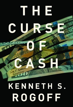 "Kenneth S.Rogoff, ""The Curse of Cash"". € 25 / 283 S., Princeton University Press, 2016."