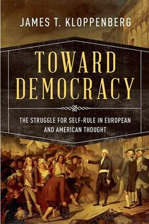 "James T. Kloppenberg: ""Toward Democracy – The Struggle for Self-Rule in European and American Thought"", € 24,47 / 912 Seiten. Oxford University Press. 2016"