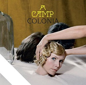 "A Camp: ""Colonia"" (Reveal Records/Import 2009)"