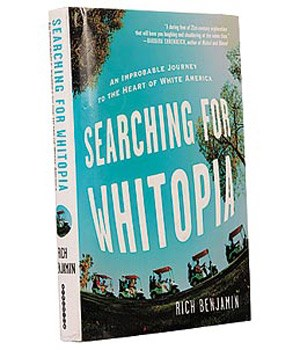 "Rich Benjamin: Searching for Whitopia - The Improbable Journey to the Heart of White America"","