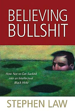 "Stephen Law: ""Believing Bullshit: How Not to Get Sucked Into an Intellectual Black Hole"", Prometheus Books 2011, 271 Seiten."
