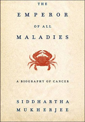 Siddhartha Mukherjee: The Emperor of all Maladies. A biography of cancer. Scribner 2010, 571 Seiten, 13,40 Euro