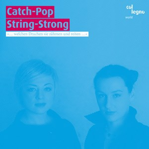Die Debüt-CD der FörderpreisträgerInnen der Austrian World Music Awards 2011, Catch-Pop String-Strong (Col Legno).