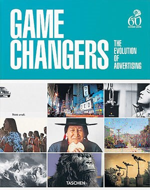 "Peter Russell & Senta Slingerland (Hg.), ""Game Changers. The Evolution of Advertising"". 49,99 Euro / 312 Seiten. Taschen, Köln 2013"
