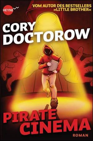 "Cory Doctorows Science-Thriller ""Pirate Cinema"" erscheint am 1. September auch auf Deutsch."