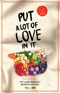 Put a Lot of Love in itAlexandra PallaEdition Styria, 201524,90 Euro, ISBN 978-3-99011-073-7