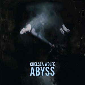 "Chelsea Wolfe: ""Abyss"" (Sargent House)"